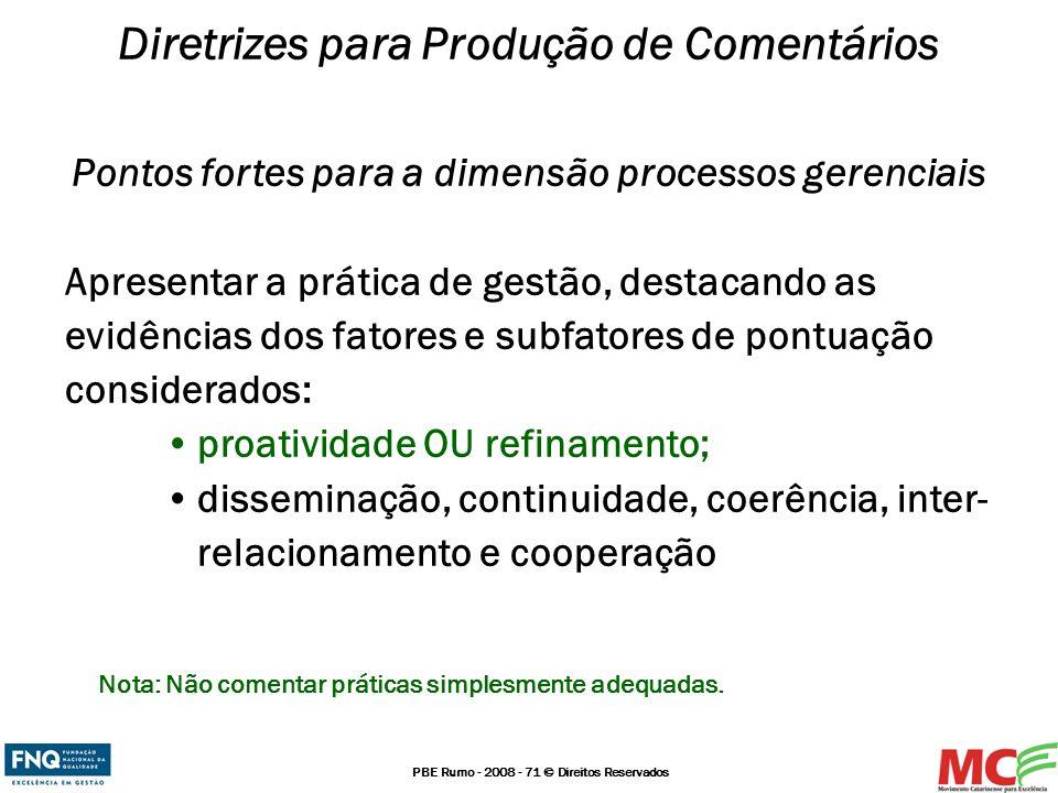 PBE Rumo - 2008 - 71 © Direitos Reservados Diretrizes para Produção de Comentários Pontos fortes para a dimensão processos gerenciais Apresentar a prá