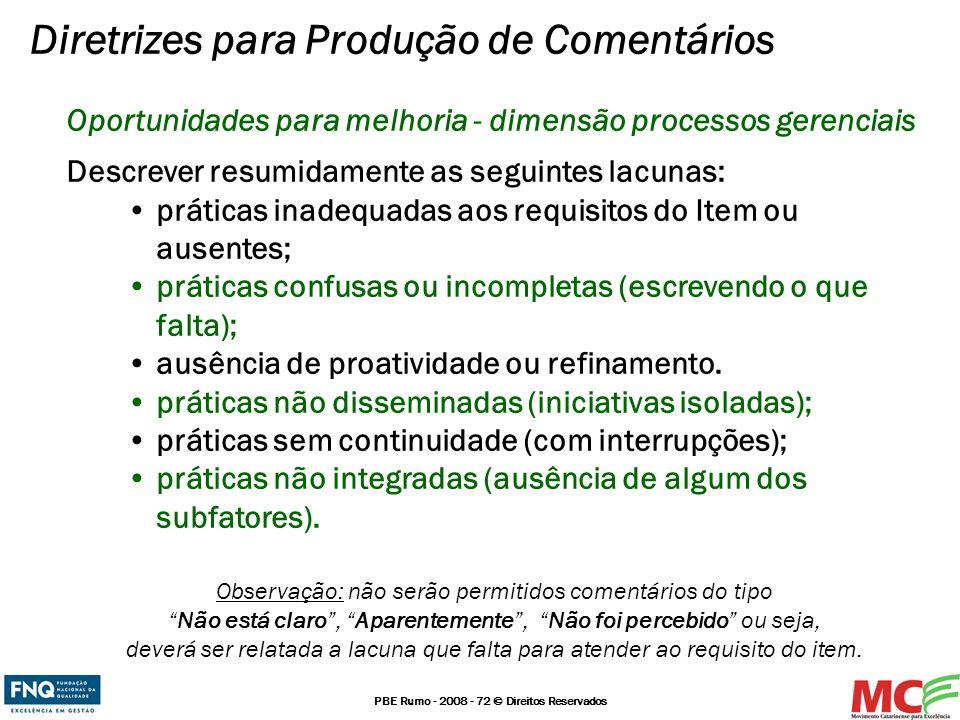 PBE Rumo - 2008 - 72 © Direitos Reservados Oportunidades para melhoria - dimensão processos gerenciais Descrever resumidamente as seguintes lacunas: p