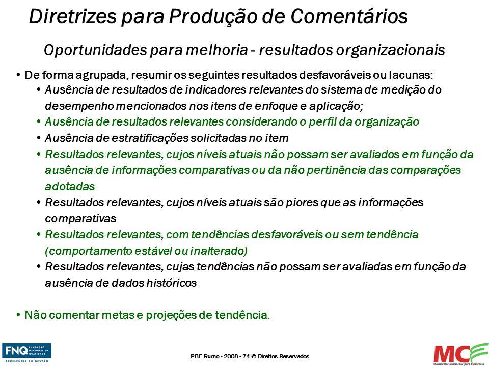 PBE Rumo - 2008 - 74 © Direitos Reservados Oportunidades para melhoria - resultados organizacionais De forma agrupada, resumir os seguintes resultados