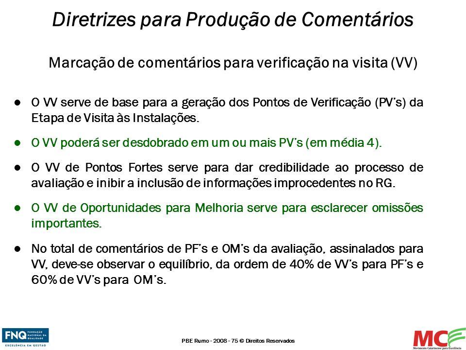 PBE Rumo - 2008 - 75 © Direitos Reservados O VV serve de base para a geração dos Pontos de Verificação (PVs) da Etapa de Visita às Instalações. O VV p