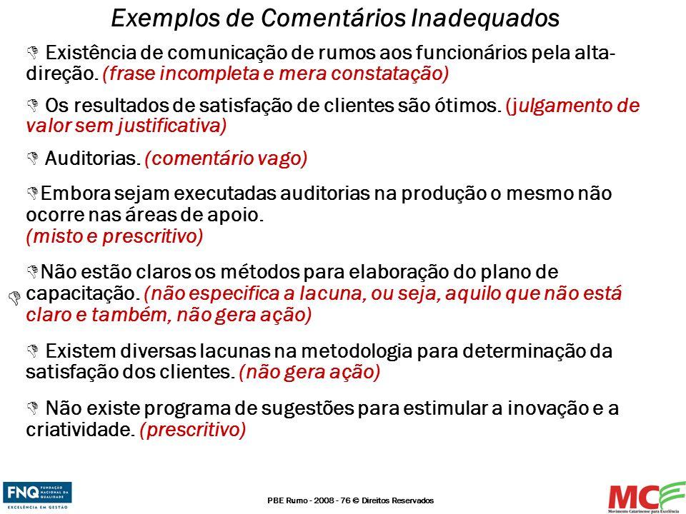 PBE Rumo - 2008 - 76 © Direitos Reservados Existência de comunicação de rumos aos funcionários pela alta- direção. (frase incompleta e mera constataçã