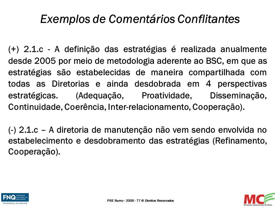 PBE Rumo - 2008 - 77 © Direitos Reservados (+) 2.1.c - A definição das estratégias é realizada anualmente desde 2005 por meio de metodologia aderente