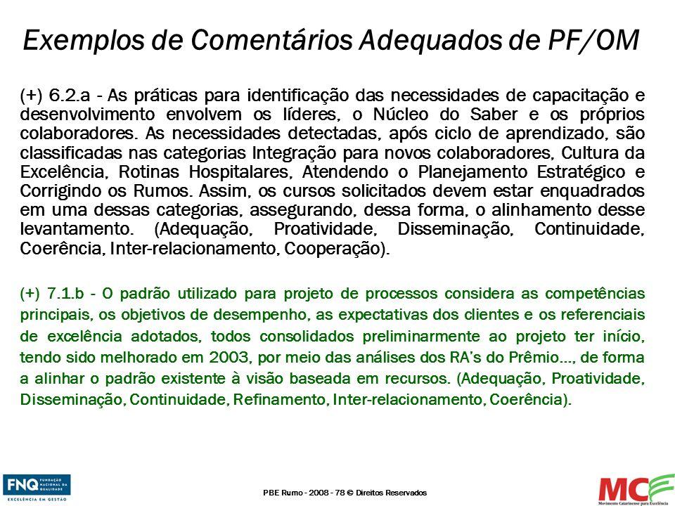 PBE Rumo - 2008 - 78 © Direitos Reservados Exemplos de Comentários Adequados de PF/OM (+) 6.2.a - As práticas para identificação das necessidades de c