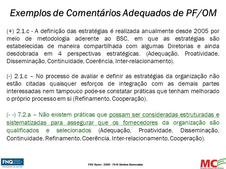 PBE Rumo - 2008 - 79 © Direitos Reservados (+) 2.1.c - A definição das estratégias é realizada anualmente desde 2005 por meio de metodologia aderente