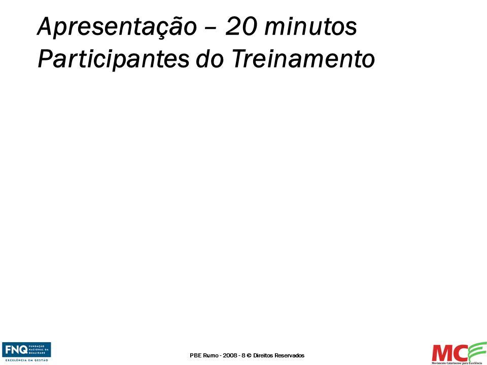 PBE Rumo - 2008 - 8 © Direitos Reservados Apresentação – 20 minutos Participantes do Treinamento