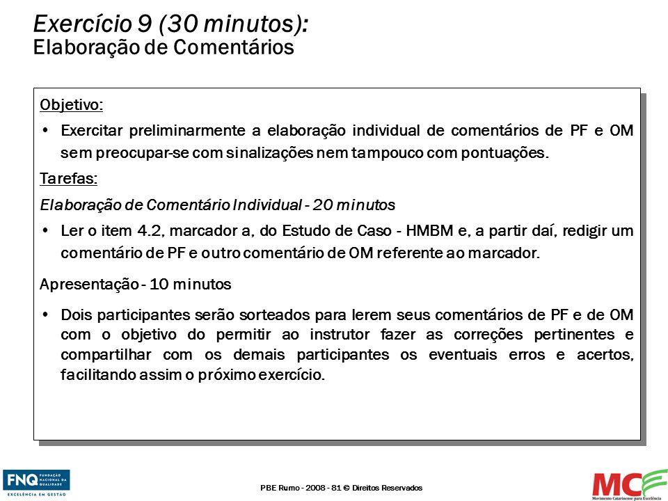 PBE Rumo - 2008 - 81 © Direitos Reservados Exercício 9 (30 minutos): Elaboração de Comentários Objetivo: Exercitar preliminarmente a elaboração indivi