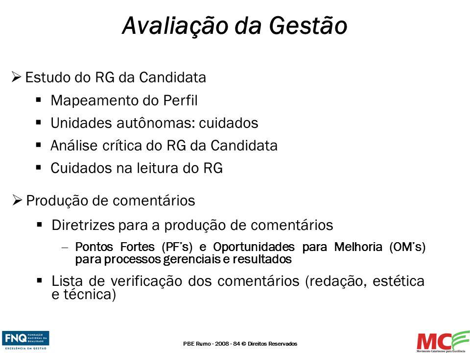 PBE Rumo - 2008 - 84 © Direitos Reservados Avaliação da Gestão Estudo do RG da Candidata Mapeamento do Perfil Unidades autônomas: cuidados Análise crí