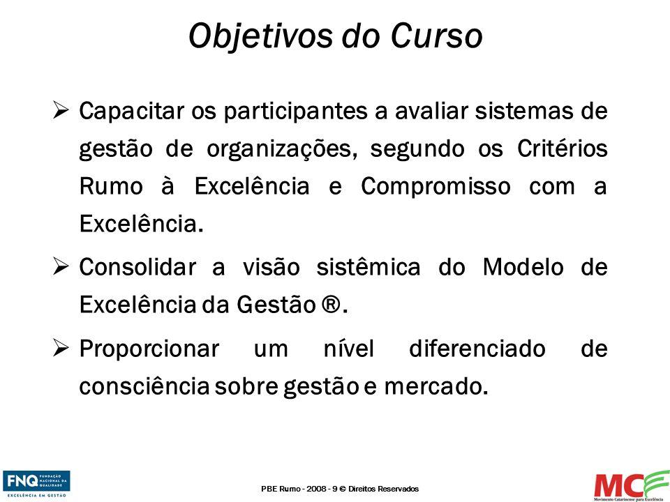 PBE Rumo - 2008 - 9 © Direitos Reservados Objetivos do Curso Capacitar os participantes a avaliar sistemas de gestão de organizações, segundo os Crité