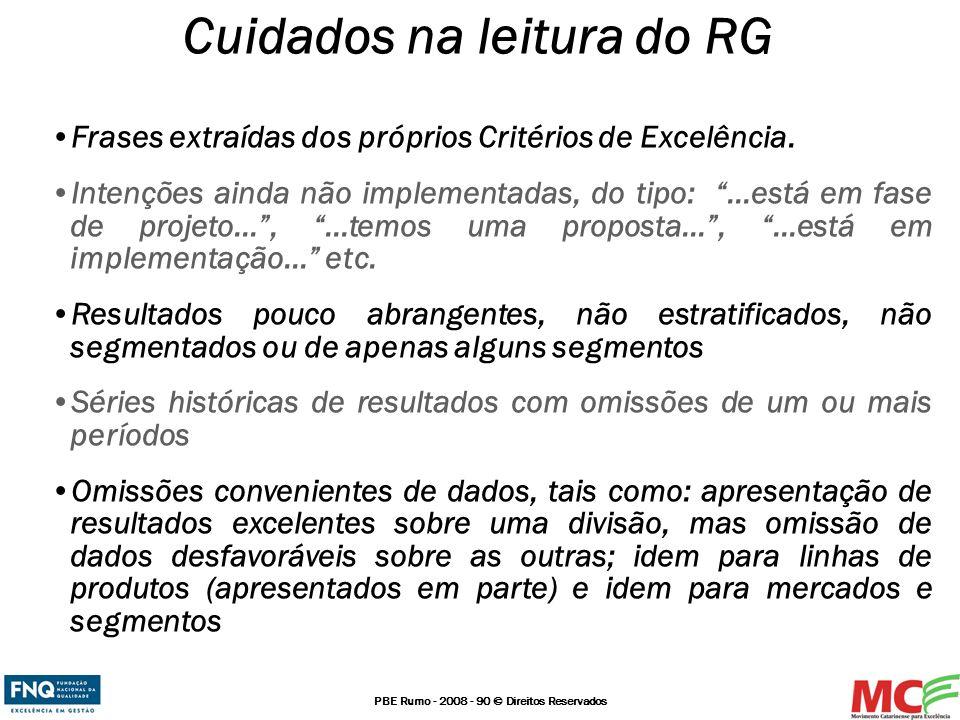 PBE Rumo - 2008 - 90 © Direitos Reservados Cuidados na leitura do RG Frases extraídas dos próprios Critérios de Excelência. Intenções ainda não implem