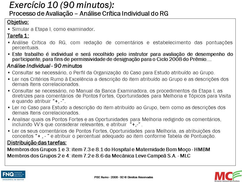 PBE Rumo - 2008 - 92 © Direitos Reservados Objetivo: Simular a Etapa I, como examinador. Tarefa 1: Análise Crítica do RG, com redação de comentários e