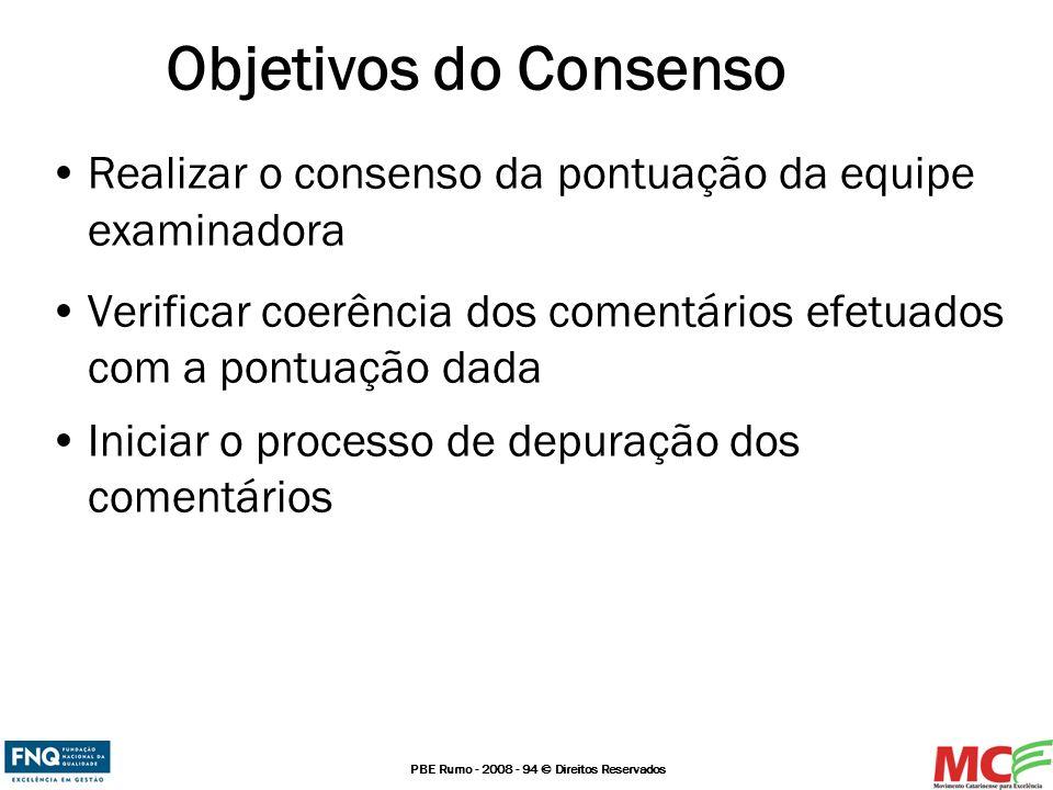 PBE Rumo - 2008 - 94 © Direitos Reservados Objetivos do Consenso Realizar o consenso da pontuação da equipe examinadora Verificar coerência dos coment