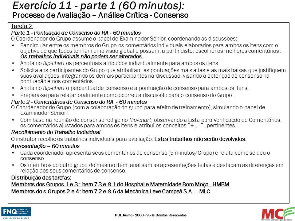 PBE Rumo - 2008 - 95 © Direitos Reservados Tarefa 2: Parte 1 - Pontuação de Consenso do RA - 60 minutos O Coordenador do Grupo assume o papel de Exami