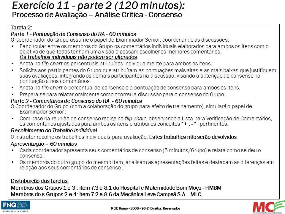 PBE Rumo - 2008 - 96 © Direitos Reservados Tarefa 2: Parte 1 - Pontuação de Consenso do RA - 60 minutos O Coordenador do Grupo assume o papel de Exami