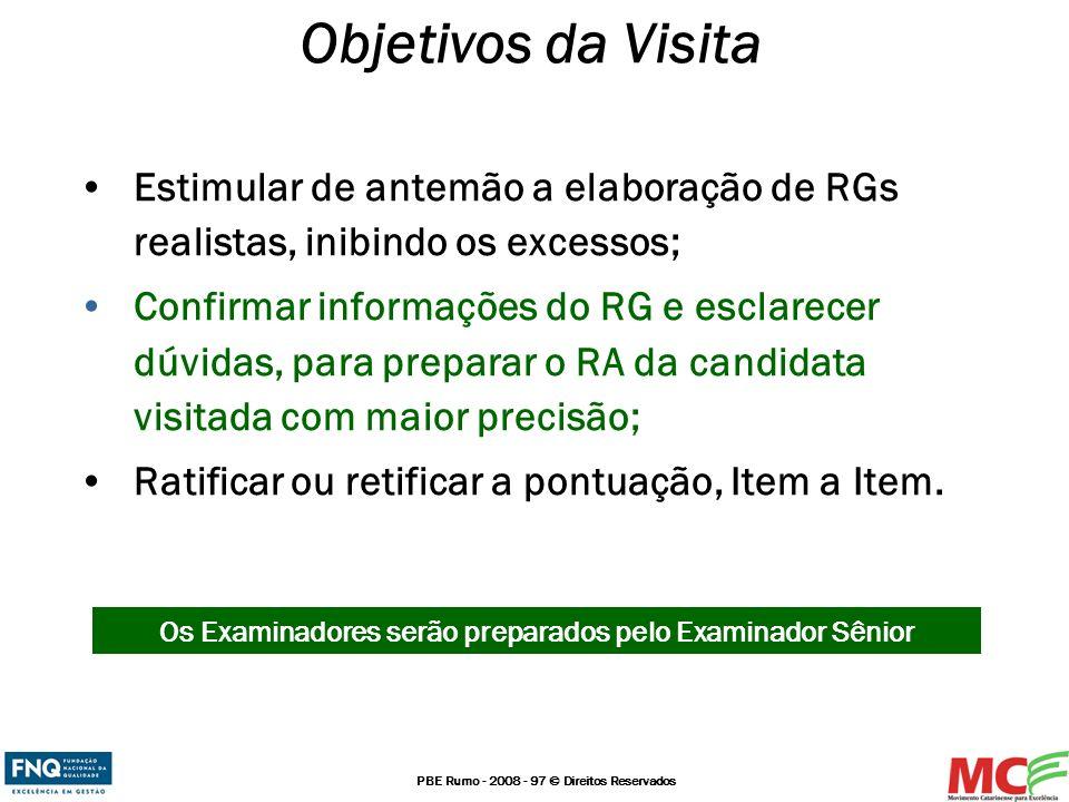 PBE Rumo - 2008 - 97 © Direitos Reservados Objetivos da Visita Estimular de antemão a elaboração de RGs realistas, inibindo os excessos; Confirmar inf