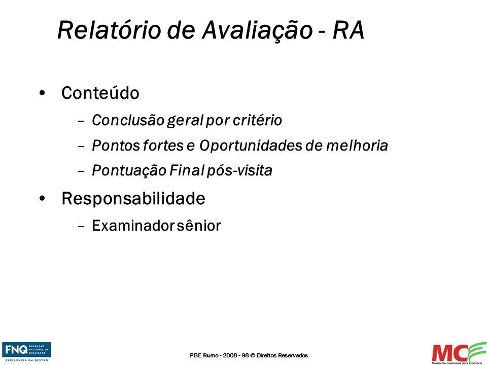 PBE Rumo - 2008 - 98 © Direitos Reservados Relatório de Avaliação - RA Conteúdo –Conclusão geral por critério –Pontos fortes e Oportunidades de melhor