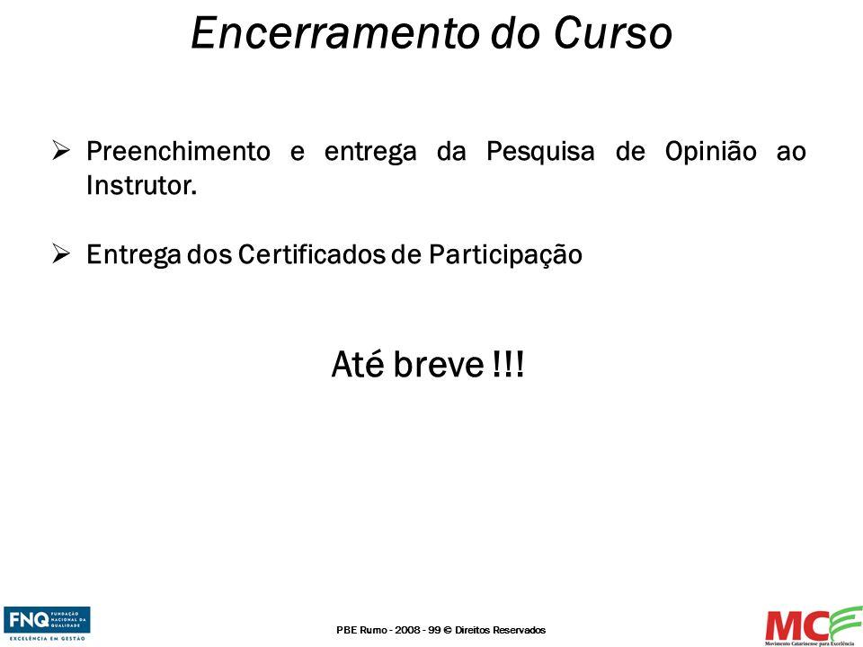 PBE Rumo - 2008 - 99 © Direitos Reservados Encerramento do Curso Preenchimento e entrega da Pesquisa de Opinião ao Instrutor. Entrega dos Certificados