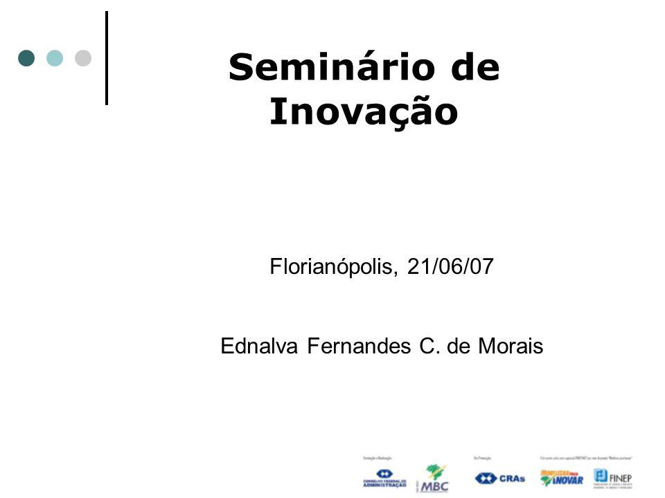 Seminário de Inovação Florianópolis, 21/06/07 Ednalva Fernandes C. de Morais