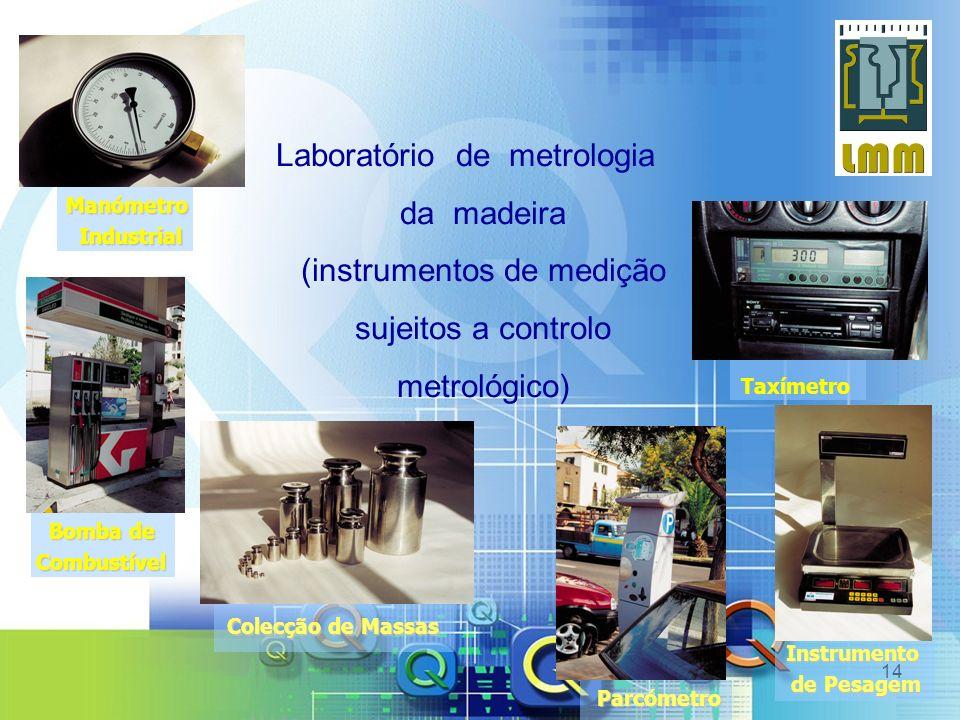 14 Laboratório de metrologia da madeira (instrumentos de medição sujeitos a controlo metrológico) Manómetro Industrial Industrial Bomba de Bomba deCom