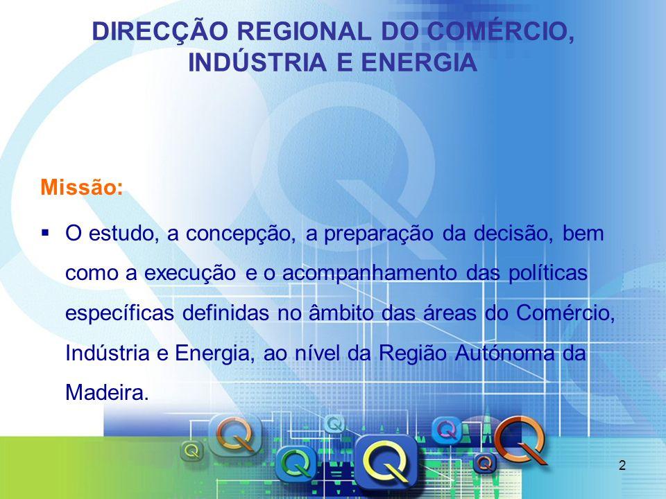 2 DIRECÇÃO REGIONAL DO COMÉRCIO, INDÚSTRIA E ENERGIA Missão: O estudo, a concepção, a preparação da decisão, bem como a execução e o acompanhamento da