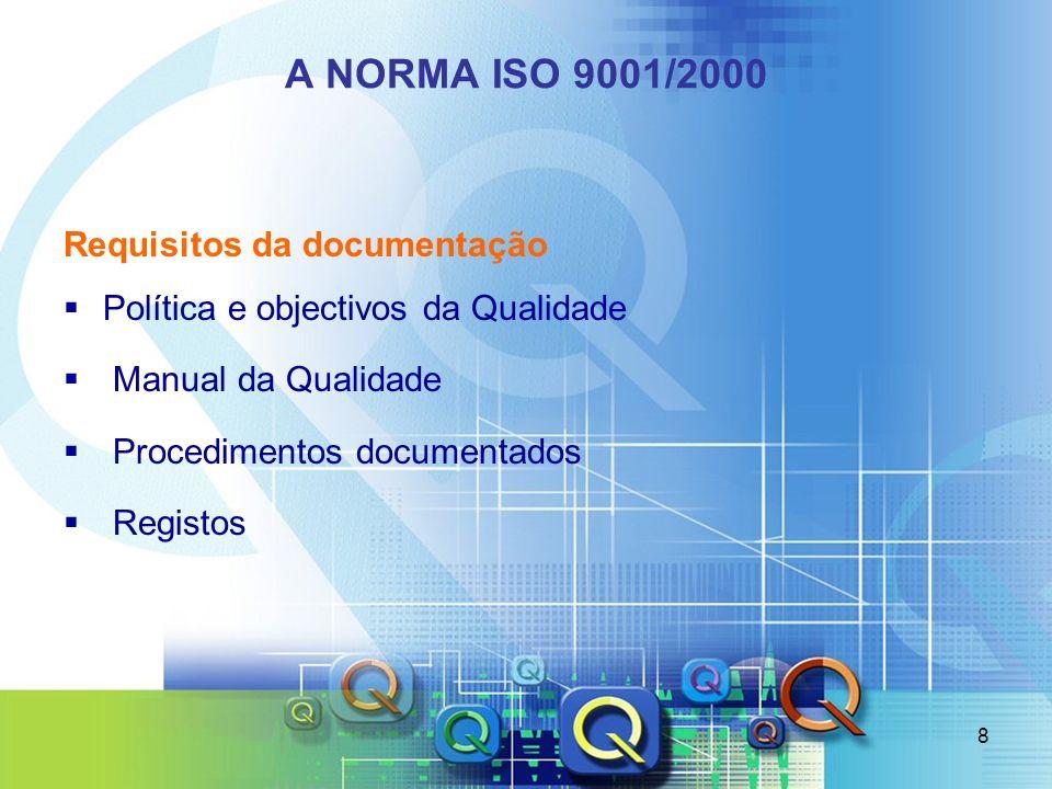 8 A NORMA ISO 9001/2000 Requisitos da documentação Política e objectivos da Qualidade Manual da Qualidade Procedimentos documentados Registos