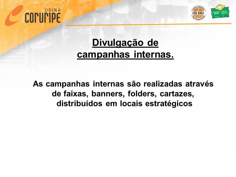 As campanhas internas são realizadas através de faixas, banners, folders, cartazes, distribuídos em locais estratégicos Divulgação de campanhas internas.