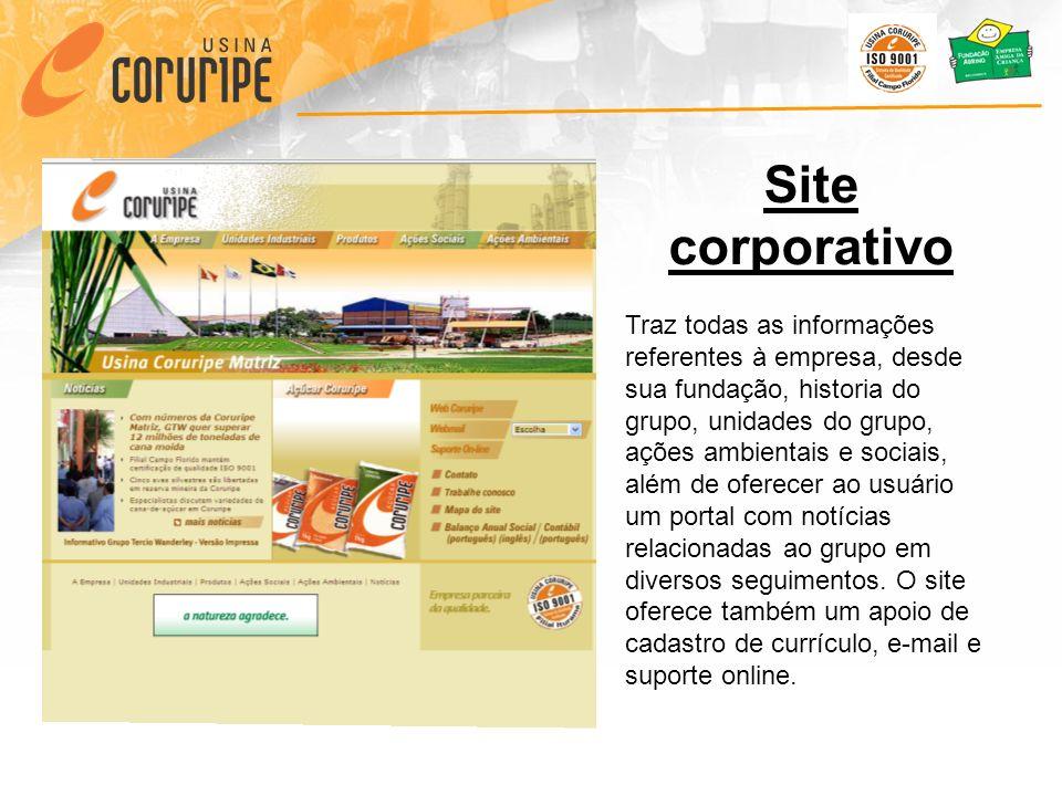 Site corporativo Traz todas as informações referentes à empresa, desde sua fundação, historia do grupo, unidades do grupo, ações ambientais e sociais, além de oferecer ao usuário um portal com notícias relacionadas ao grupo em diversos seguimentos.