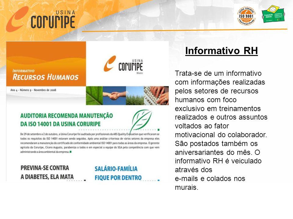 Informativo RH Trata-se de um informativo com informações realizadas pelos setores de recursos humanos com foco exclusivo em treinamentos realizados e outros assuntos voltados ao fator motivacional do colaborador.