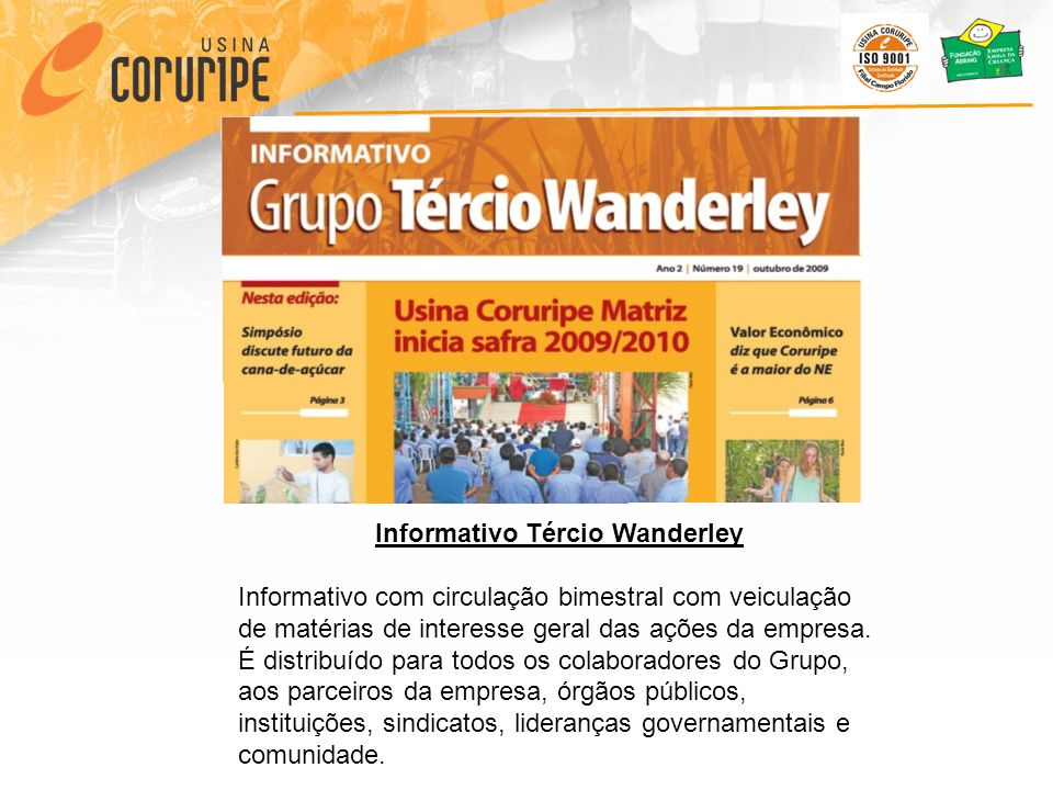 Informativo Tércio Wanderley Informativo com circulação bimestral com veiculação de matérias de interesse geral das ações da empresa. É distribuído pa