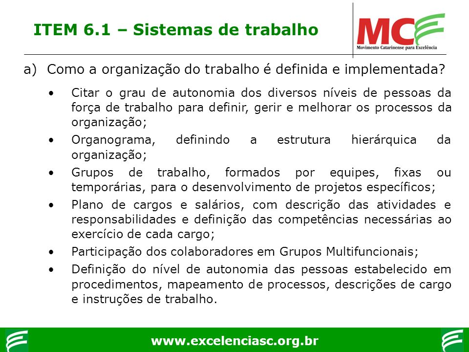 www.excelenciasc.org.br ITEM 6.1 – Sistemas de trabalho a)Como a organização do trabalho é definida e implementada? Citar o grau de autonomia dos dive