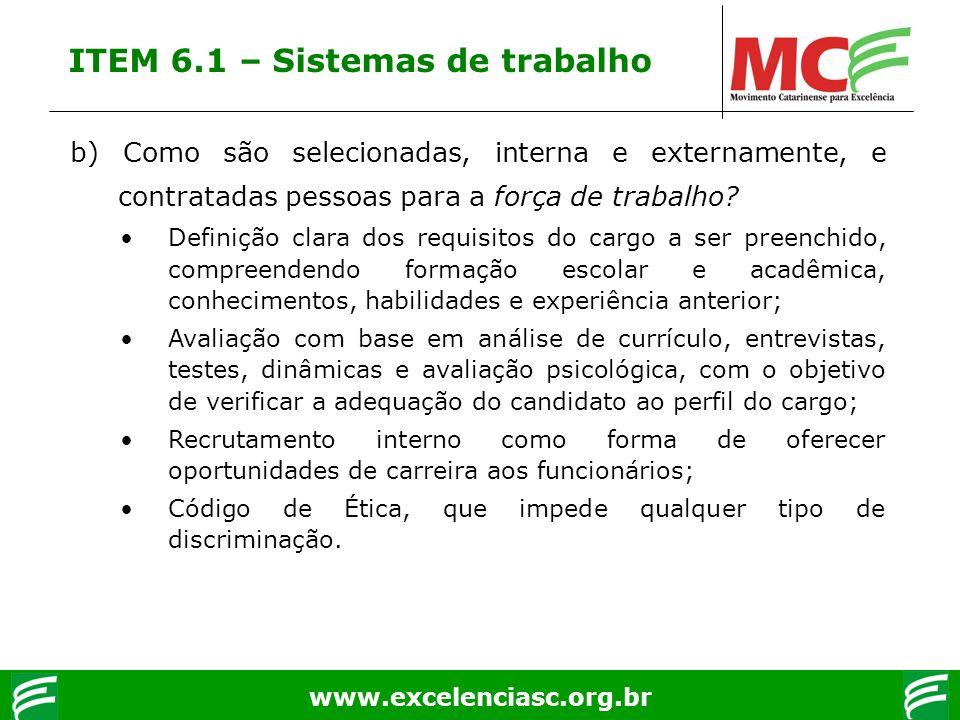 www.excelenciasc.org.br b) Como são selecionadas, interna e externamente, e contratadas pessoas para a força de trabalho? Definição clara dos requisit