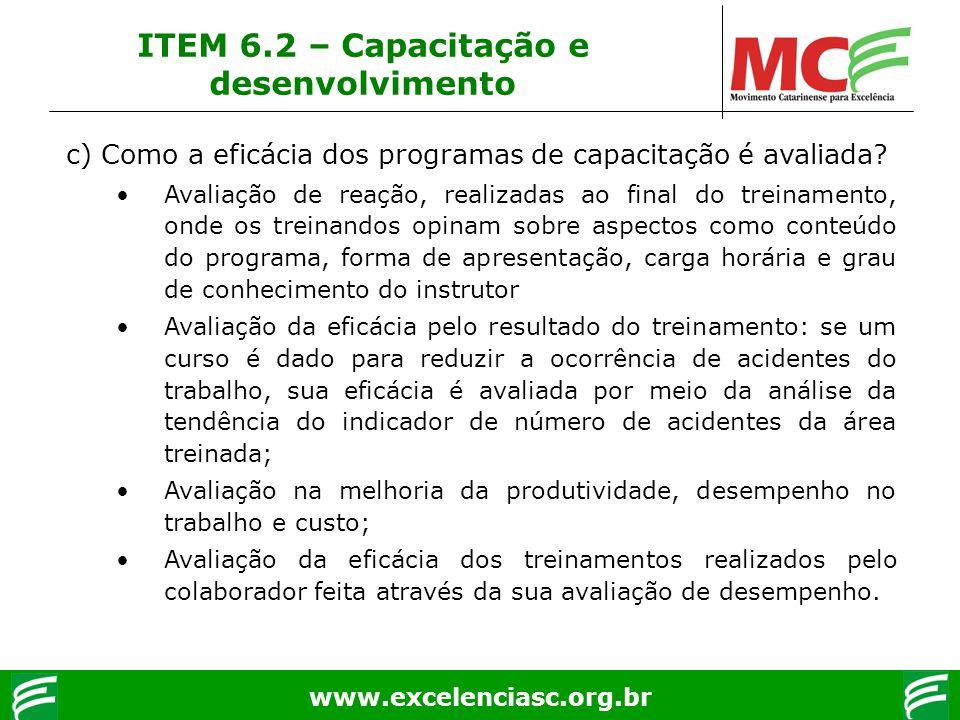 www.excelenciasc.org.br c) Como a eficácia dos programas de capacitação é avaliada? Avaliação de reação, realizadas ao final do treinamento, onde os t