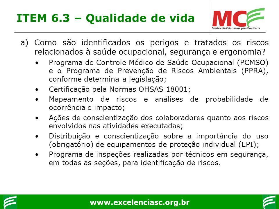 www.excelenciasc.org.br ITEM 6.3 – Qualidade de vida a) Como são identificados os perigos e tratados os riscos relacionados à saúde ocupacional, segur