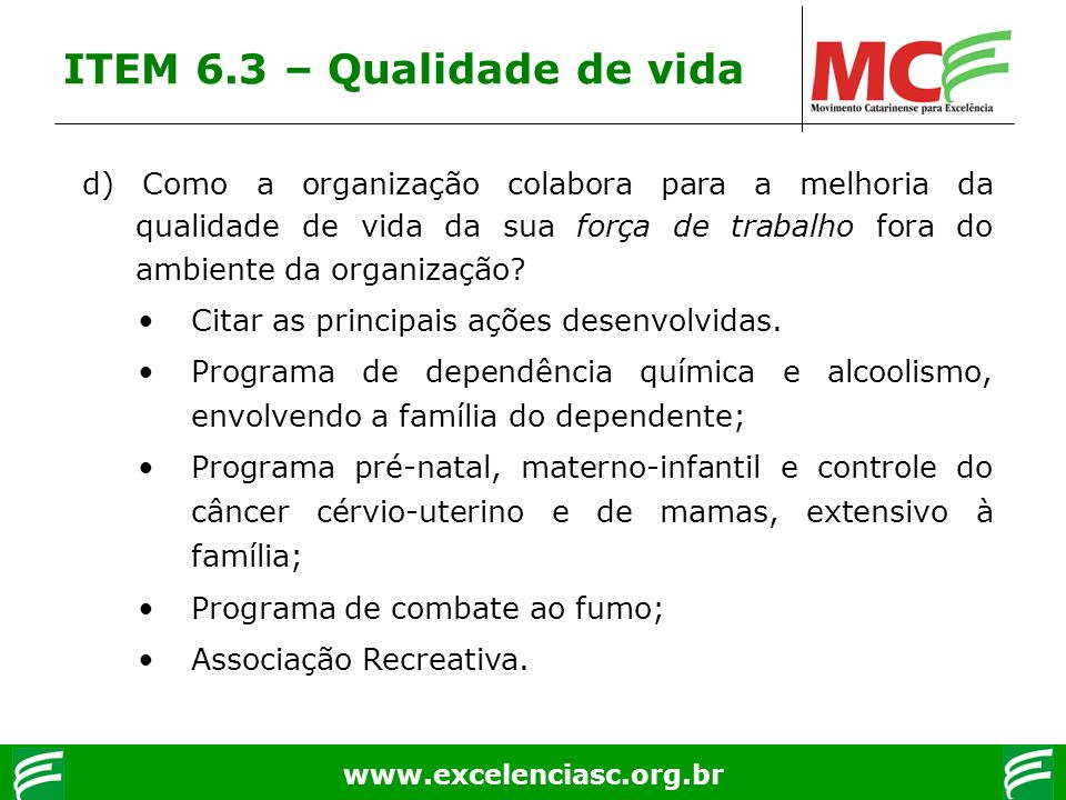 www.excelenciasc.org.br d) Como a organização colabora para a melhoria da qualidade de vida da sua força de trabalho fora do ambiente da organização?