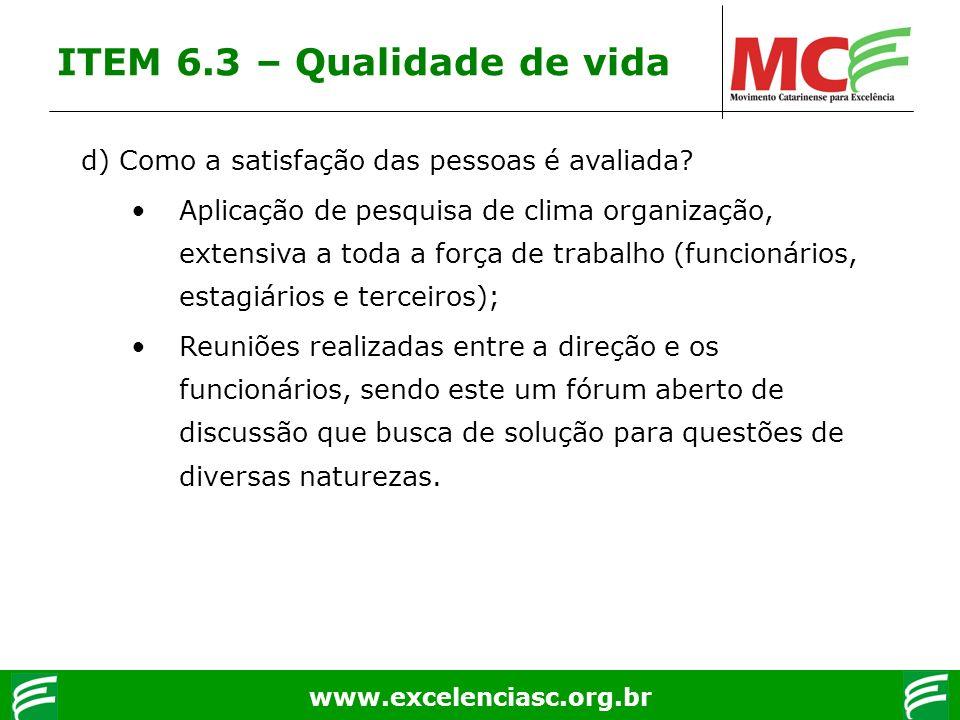 www.excelenciasc.org.br d) Como a satisfação das pessoas é avaliada? Aplicação de pesquisa de clima organização, extensiva a toda a força de trabalho