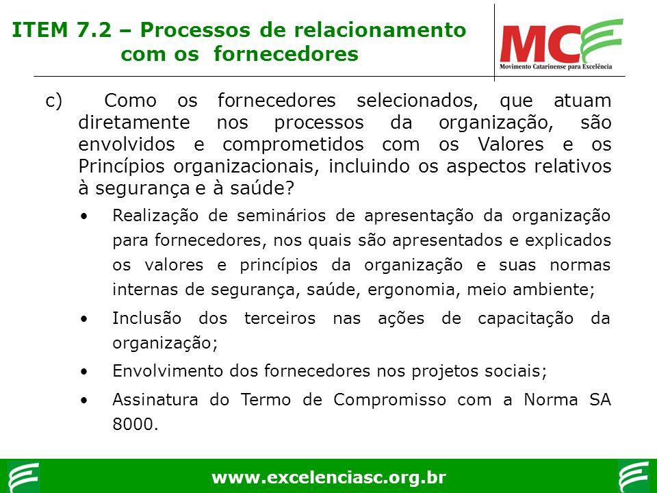 www.excelenciasc.org.br c) Como os fornecedores selecionados, que atuam diretamente nos processos da organização, são envolvidos e comprometidos com o