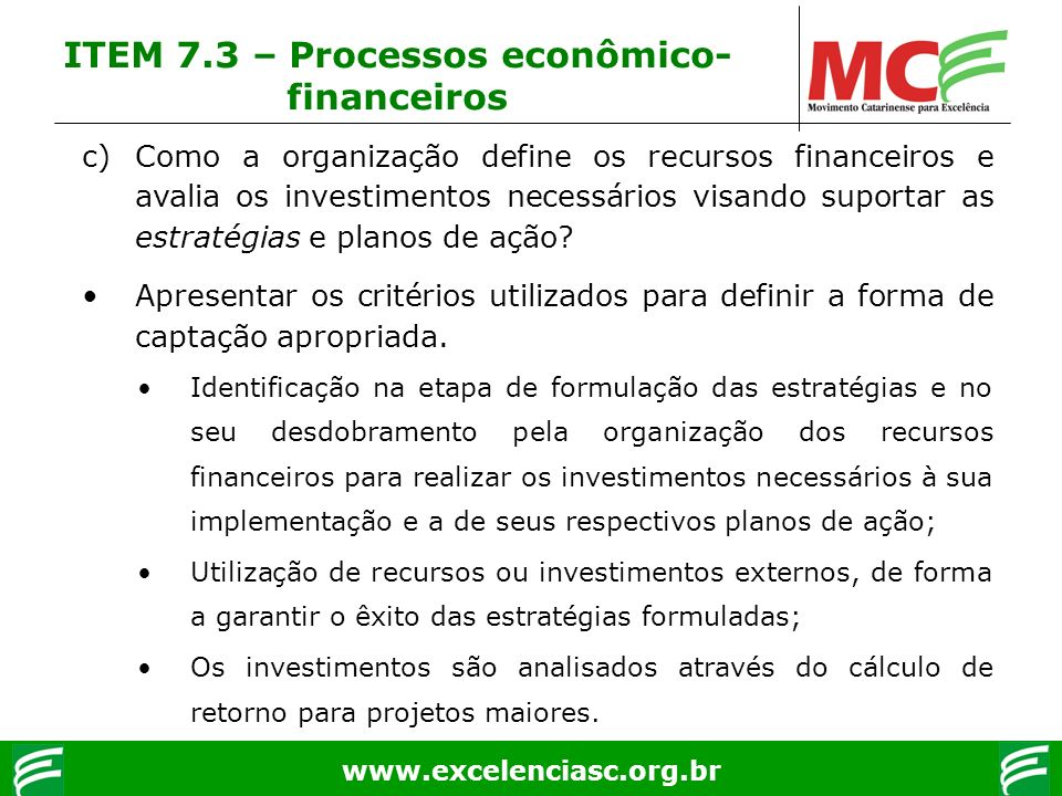 www.excelenciasc.org.br c)Como a organização define os recursos financeiros e avalia os investimentos necessários visando suportar as estratégias e pl