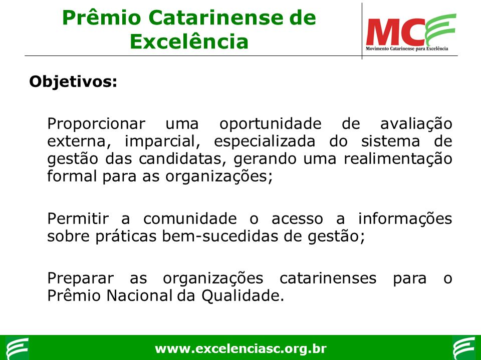 www.excelenciasc.org.br Objetivos: Proporcionar uma oportunidade de avaliação externa, imparcial, especializada do sistema de gestão das candidatas, g