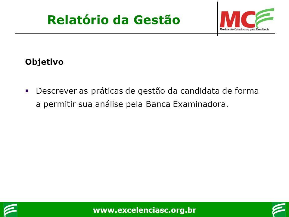 www.excelenciasc.org.br Relatório da Gestão Objetivo Descrever as práticas de gestão da candidata de forma a permitir sua análise pela Banca Examinado