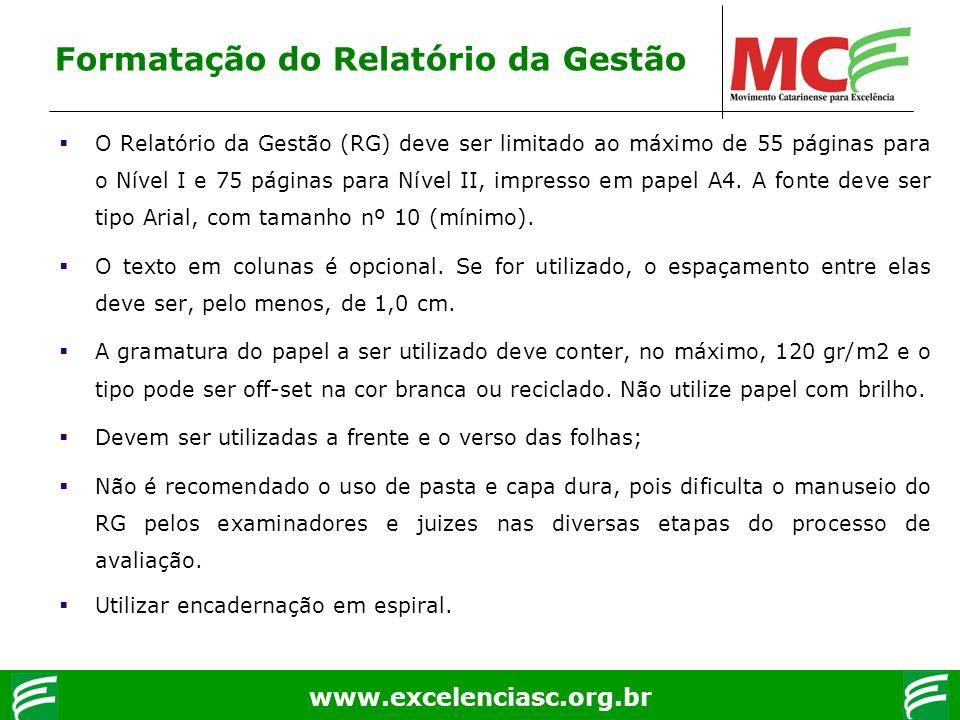 www.excelenciasc.org.br O Relatório da Gestão (RG) deve ser limitado ao máximo de 55 páginas para o Nível I e 75 páginas para Nível II, impresso em pa