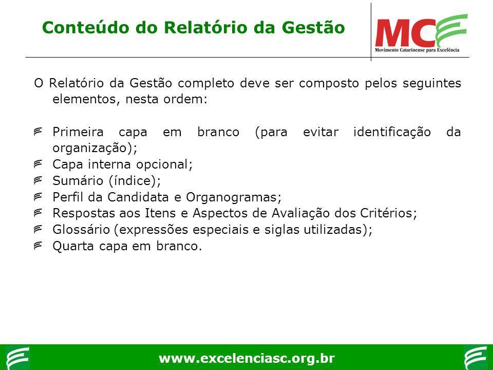 www.excelenciasc.org.br Conteúdo do Relatório da Gestão O Relatório da Gestão completo deve ser composto pelos seguintes elementos, nesta ordem: Prime