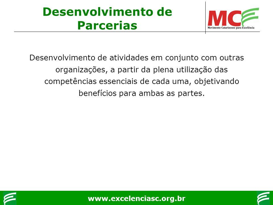 www.excelenciasc.org.br Desenvolvimento de Parcerias Desenvolvimento de atividades em conjunto com outras organizações, a partir da plena utilização d