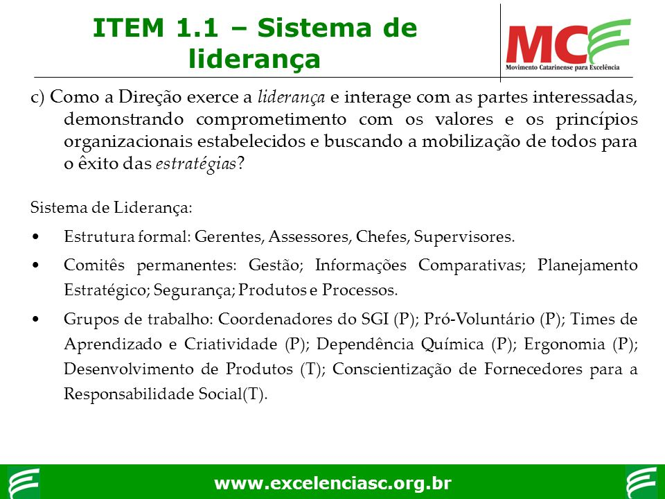 www.excelenciasc.org.br c) Como a Direção exerce a liderança e interage com as partes interessadas, demonstrando comprometimento com os valores e os p