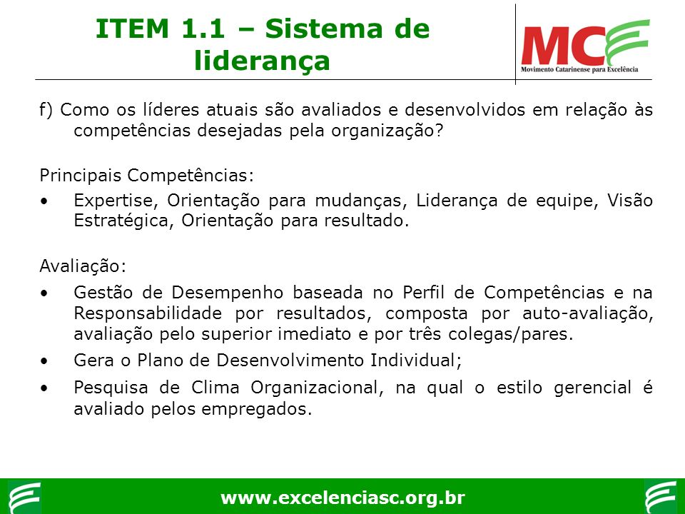 www.excelenciasc.org.br f) Como os líderes atuais são avaliados e desenvolvidos em relação às competências desejadas pela organização? Principais Comp