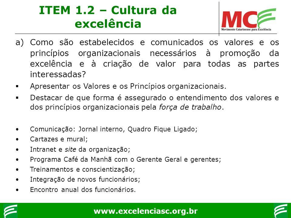 www.excelenciasc.org.br ITEM 1.2 – Cultura da excelência a)Como são estabelecidos e comunicados os valores e os princípios organizacionais necessários