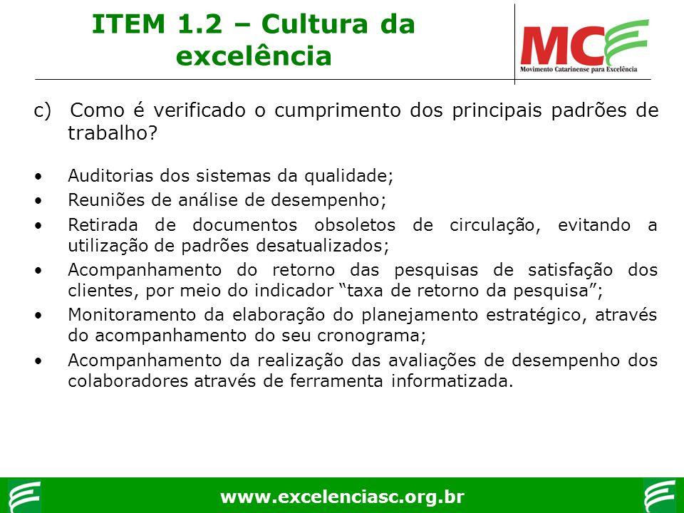 www.excelenciasc.org.br c) Como é verificado o cumprimento dos principais padrões de trabalho? Auditorias dos sistemas da qualidade; Reuniões de análi