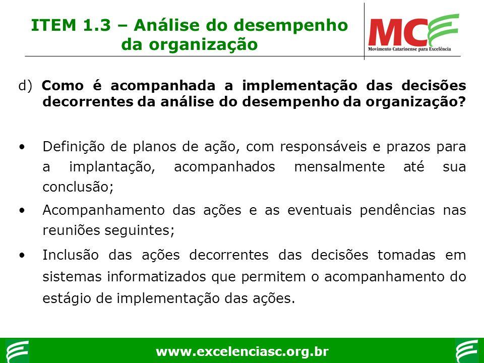 www.excelenciasc.org.br d) Como é acompanhada a implementação das decisões decorrentes da análise do desempenho da organização? Definição de planos de