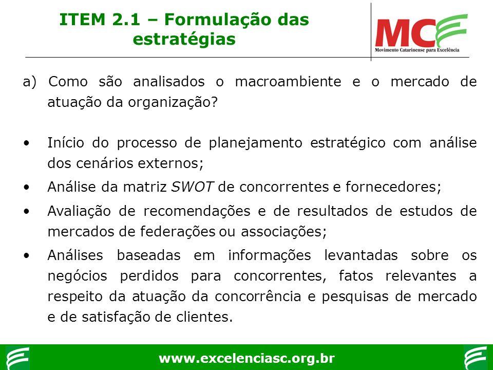www.excelenciasc.org.br ITEM 2.1 – Formulação das estratégias a) Como são analisados o macroambiente e o mercado de atuação da organização? Início do