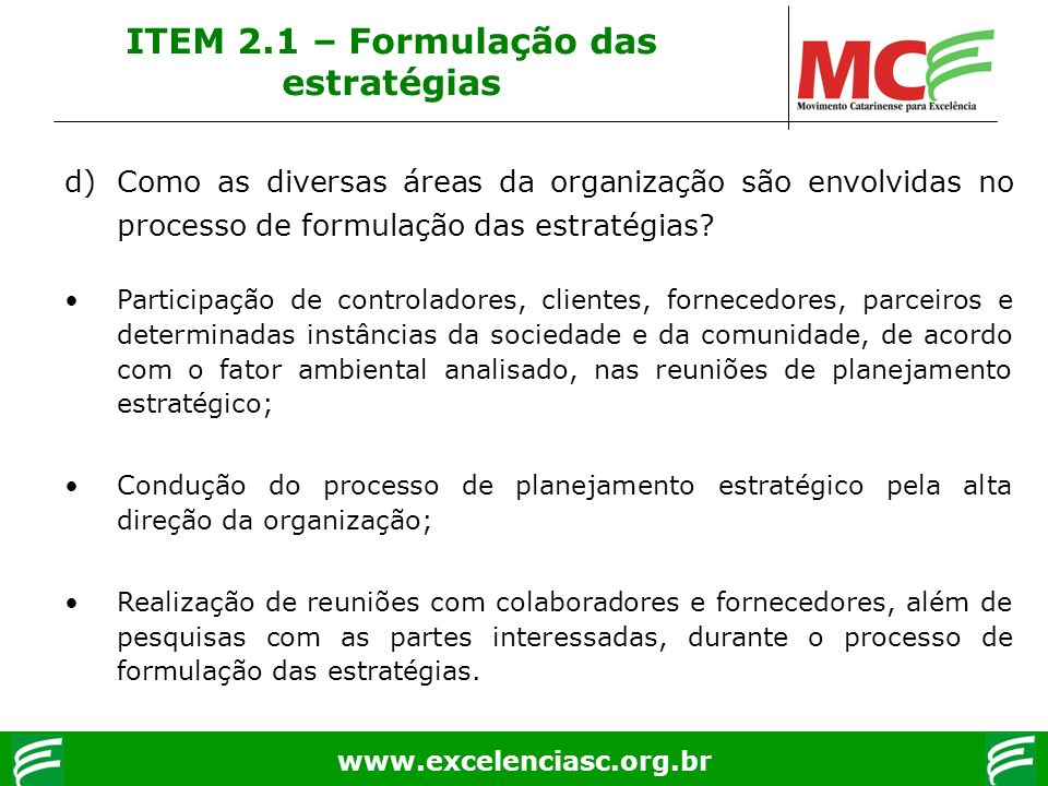 www.excelenciasc.org.br d)Como as diversas áreas da organização são envolvidas no processo de formulação das estratégias? Participação de controladore