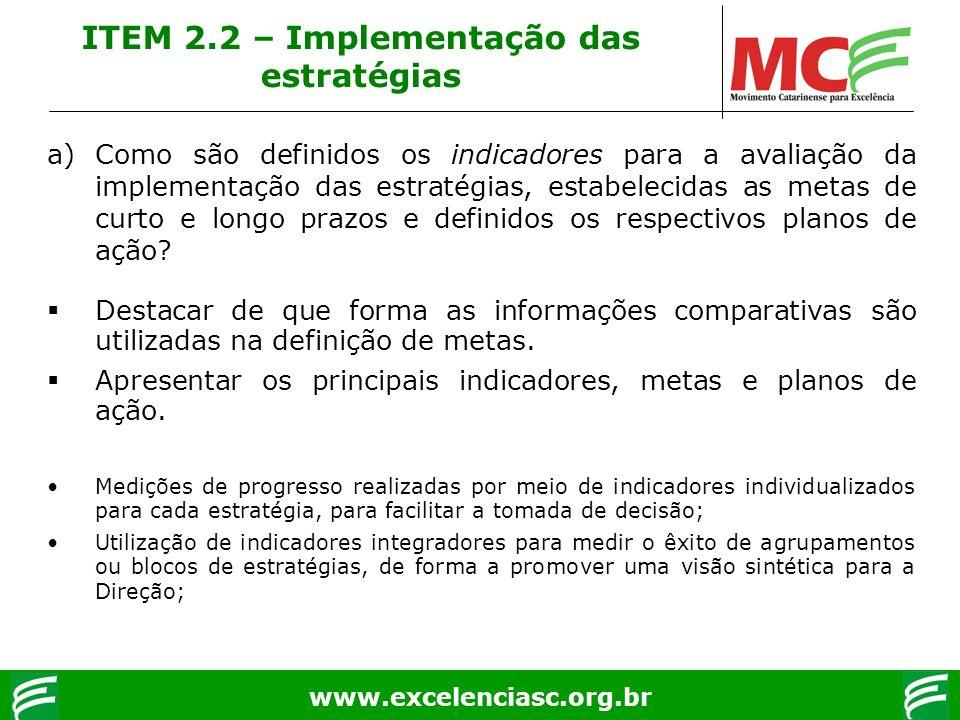www.excelenciasc.org.br ITEM 2.2 – Implementação das estratégias a)Como são definidos os indicadores para a avaliação da implementação das estratégias