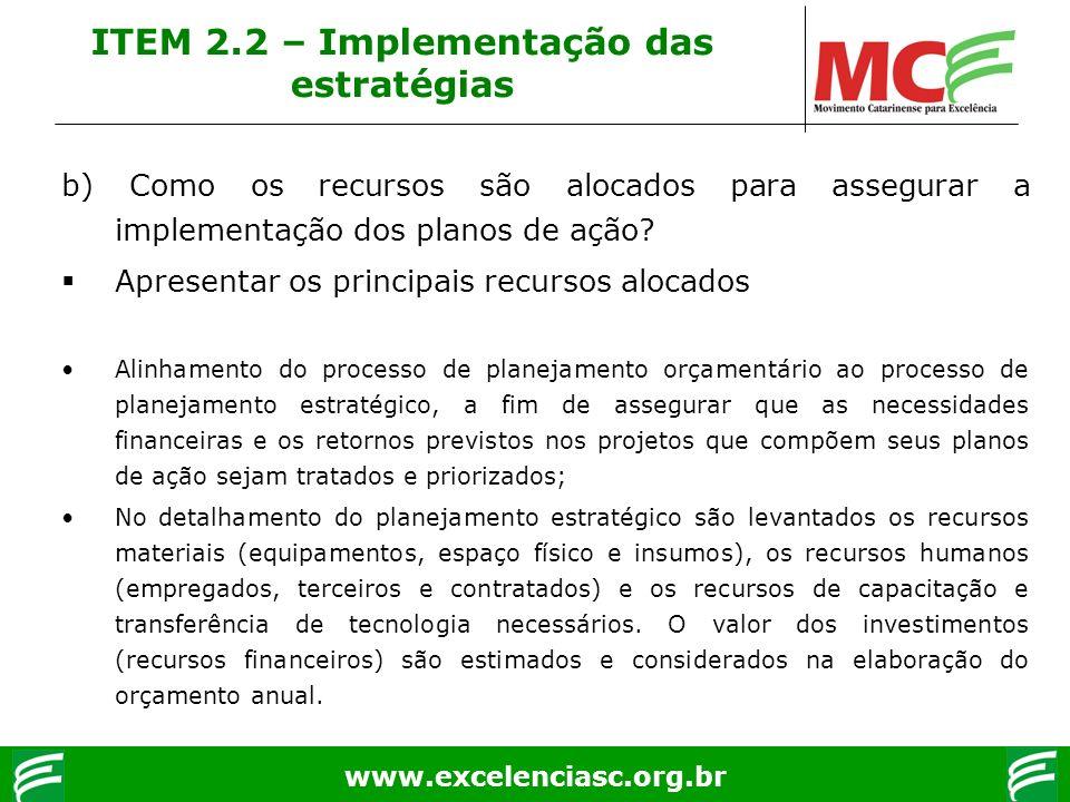 www.excelenciasc.org.br b) Como os recursos são alocados para assegurar a implementação dos planos de ação? Apresentar os principais recursos alocados